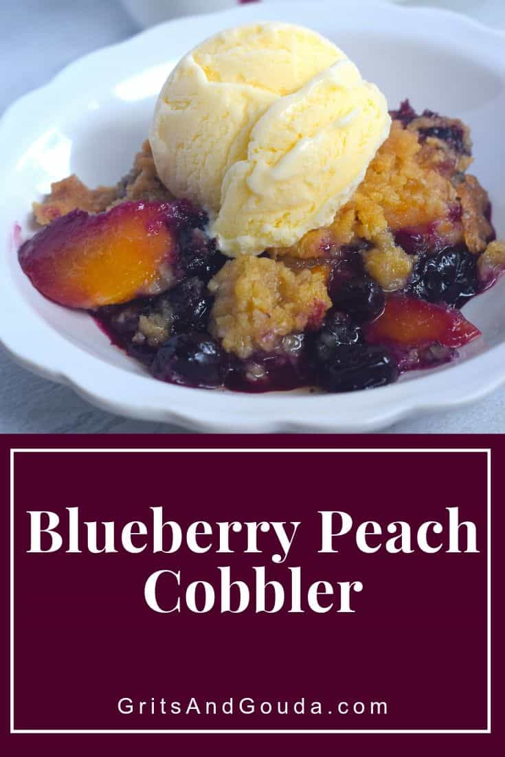 Pinterest Pin for Blueberry Peach Cobbler from GritsAndGouda.com served up with a scoop of vanilla ice cream
